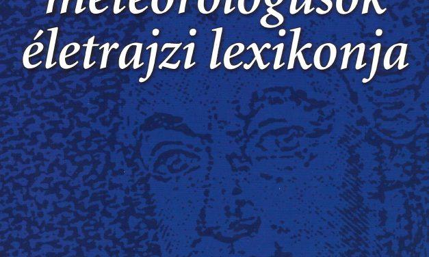 Magyarországi  meteorológusok  életrajzi lexikonja